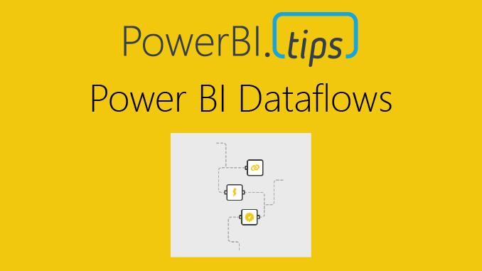 Power BI Dataflows: Change is Coming - Power BI Tips and Tricks